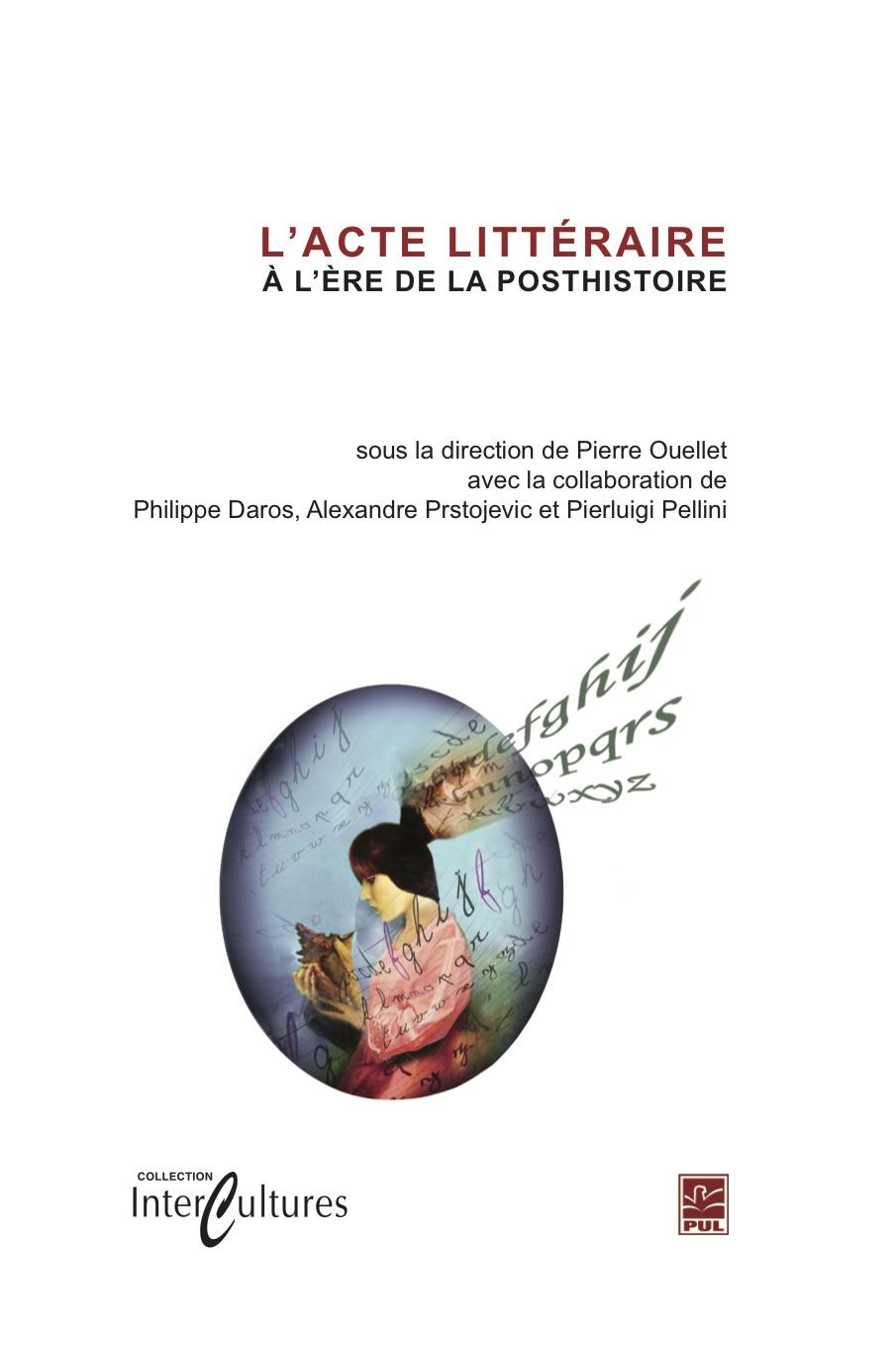 L'Acte littéraire à l'ère de la posthistoire (Pierre Ouellet, dir.)