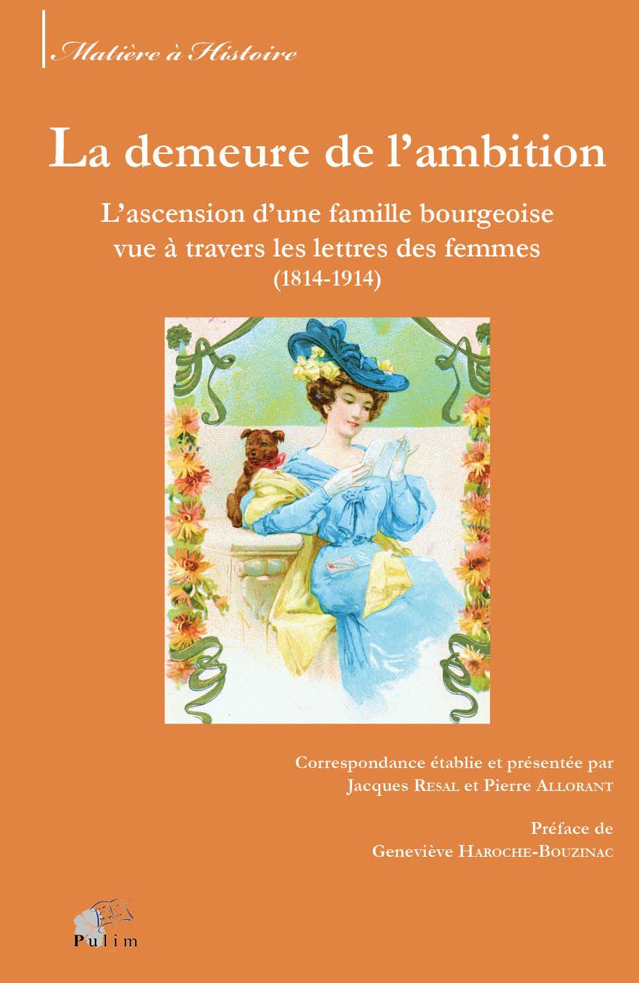 J. Resal, P. Allorant, La demeure de l'ambition. L'ascension d'une famille bourgeoise vue à travers les lettres de femmes (1814-1914)