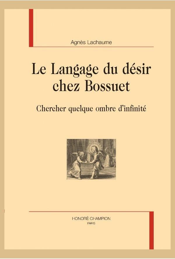 A. Lachaume, Le Langage du désir chez Bossuet. Chercher quelque ombre d'infinité
