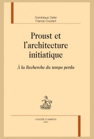 D. Defer, F. Coutant, Proust et l'architecture initiatique. À la Recherche du temps perdu