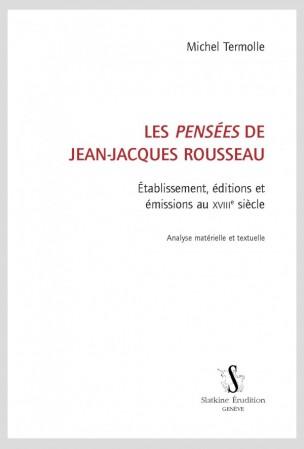 M. Termolle, Les Pensées de Jean-Jacques Rousseau. Établissement, éditions et émissions au XVIIIe s.