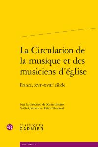 Xavier Bisaro, Gisèle Clément, Fañch Thoraval (dir.), La Circulation de la musique et des musiciens d'église - France, XVIe-XVIIIe siècle