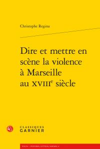 C. Regina, Dire et mettre en scène la violence à Marseille au XVIIIe siècle