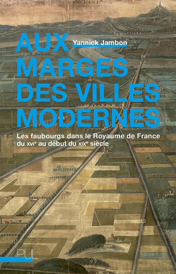 Y. Jambon, Aux marges des villes modernes : Les faubourgs dans le Royaume de France du XVIe au début du XIXe s.
