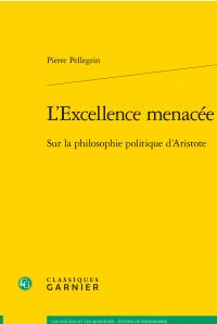 P. Pellegrin, L'Excellence menacée. Sur la philosophie politique d'Aristote