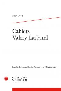 Cahiers Valery Larbaud. 2017, n° 53
