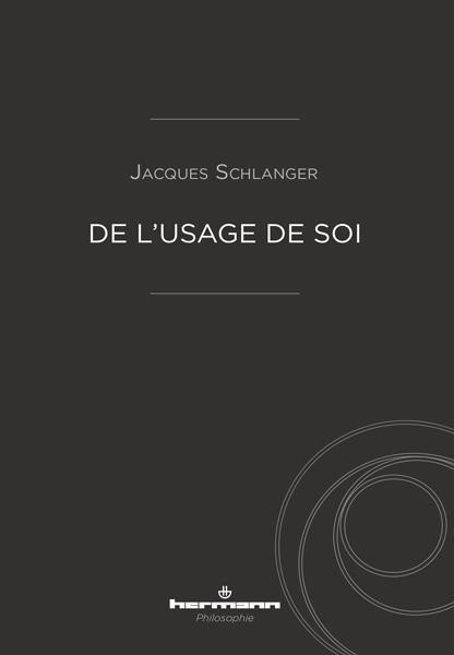 Jacques Schlanger, De l'usage de soi
