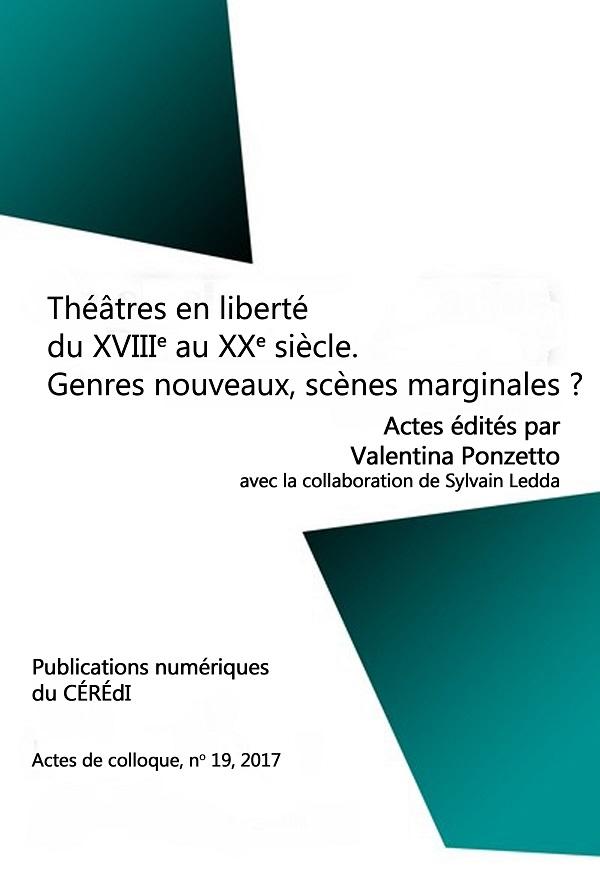 V. Ponzetto (dir.), Théâtres en liberté du XVIIIe au XXe siècle. Genres nouveaux, scènes marginales ?