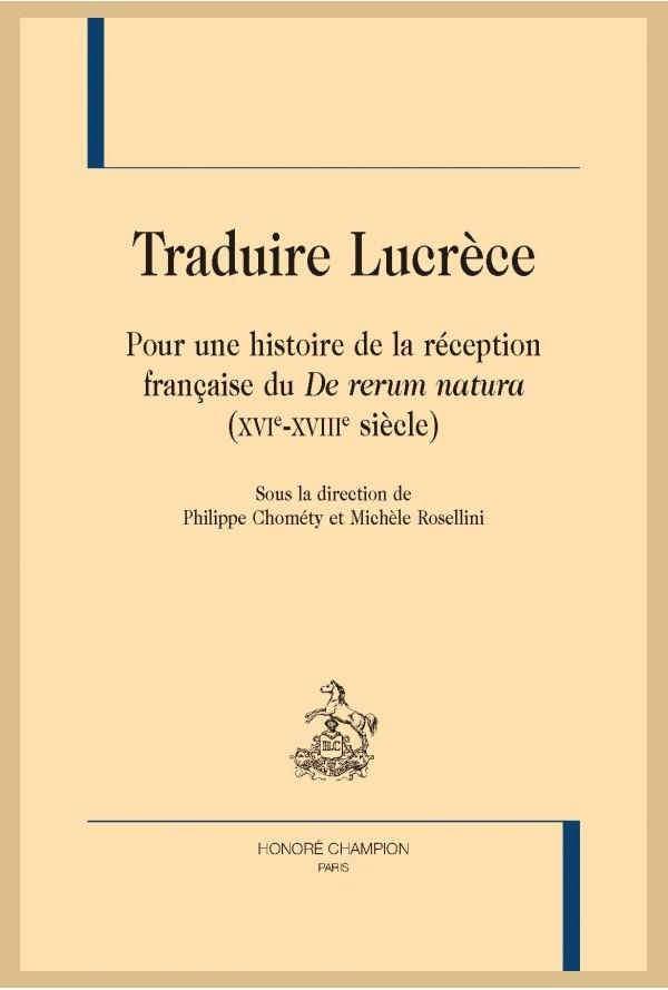 Ph. Chométy, M. Rosellini (dir.), Traduire Lucrèce. Pour une histoire de la réception française du De Rerum Natura (XVIe-XVIIIe s.)