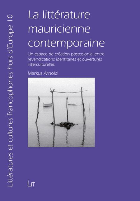 M. Arnold, La littérature mauricienne contemporaine: un espace de création postcolonial entre revendications identitaires et ouvertures interculturelles