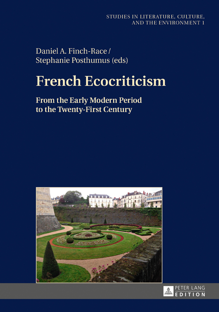 D. Finch-Race, S. Posthumus, dir., French Ecocriticism :  From the Early Modern Period to the Twenty-First Century