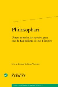 P. Vesperini (dir.), Philosophari. Usages romains des savoirs grecs sous la République et sous l'Empire