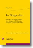 M. Berck, Le Nuage d'or. Autour d'un cercle littéraire et artistique de l'Allemagne à la Belle Époque (1903-1913)