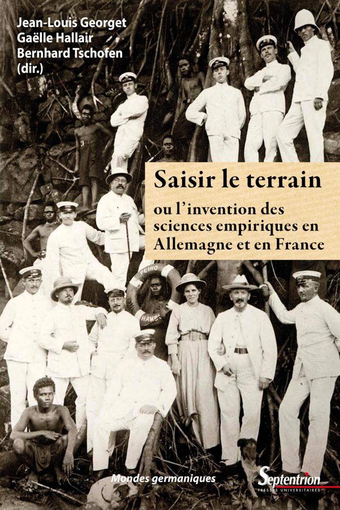 J.-L. Georget, G. Hallair et B. Tschofen (dirs), Saisir le terrain ou l'invention des sciences empiriques en France et en Allemagne