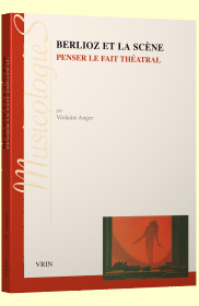 V. Anger, Berlioz et la scène. Penser le fait théâtral
