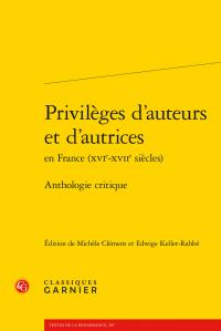 M. Clément, E. Keller-Rahbé (éd.), Privilèges d'auteurs et d'autrices en France (XVIe-XVIIe s.). Anthologie critique