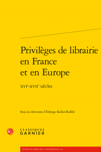 E. Keller-Rahbé (dir.), Privilèges de librairie en France et en Europe - XVIe-XVIIe s.