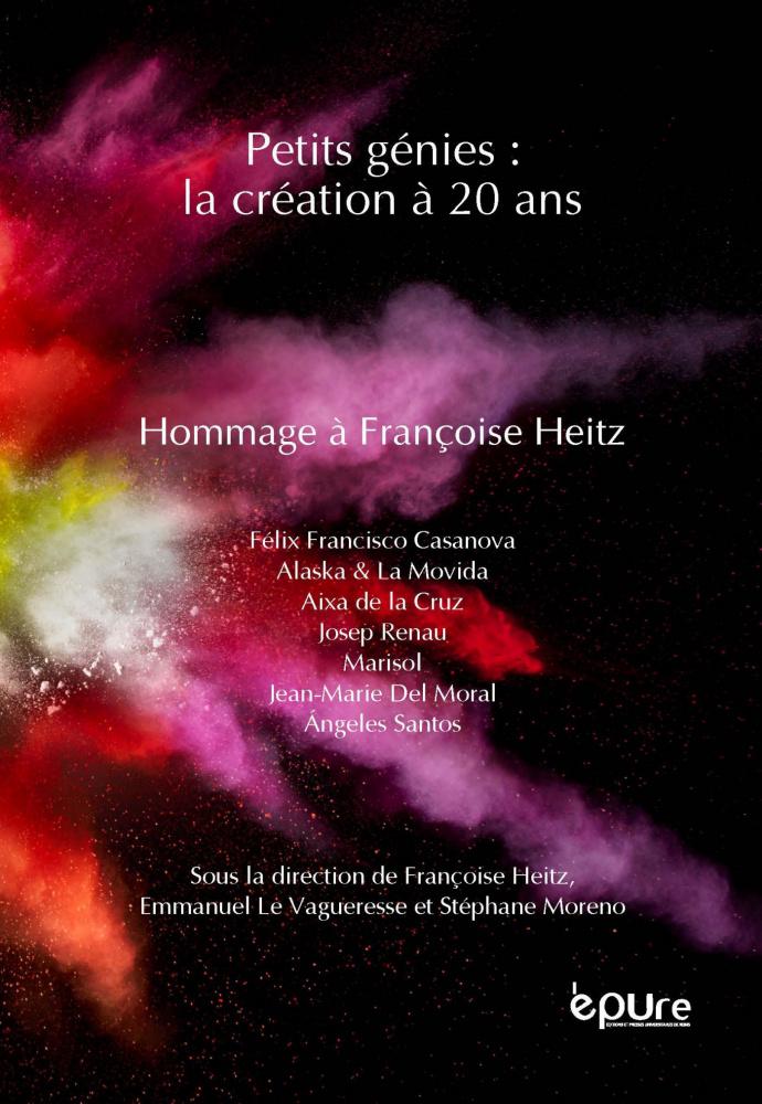 F. Heitz, E. Le Vagueresse, S. Moreno, Petits génies : la création à 20 ans. Hommage à Françoise Heitz