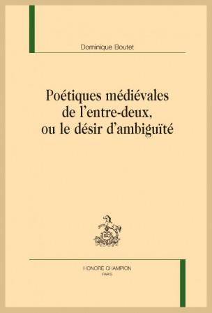 D. Boutet, Poétiques médiévales de l'entre-deux, ou le désir d'ambiguïté