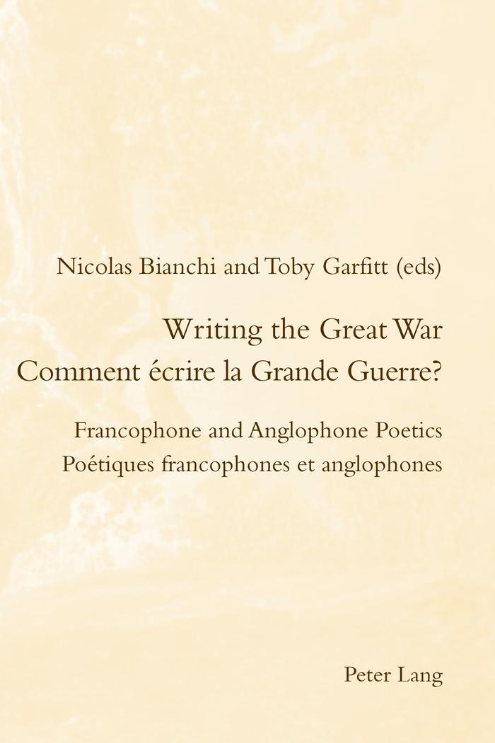 N. Bianchi, T. Garfitt (dir.), Comment écrire la Grande Guerre ? Poétiques francophones et anglophones