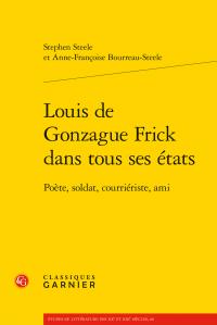 S. Steele, A.-F. Bourreau-Steele, Louis de Gonzague Frick dans tous ses états. Poète, soldat, courriériste, ami