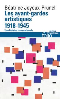 B. Joyeux-Prunel, Les avant-gardes artistiques (1918-1945). Une histoire transnationale