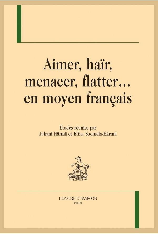 J. Härmä et E. Suomela-Härmä (dir.), Aimer, haïr, menacer, flatter… en moyen français