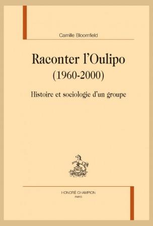 C. Bloomfield, Raconter l'Oulipo (1960-2000). Histoire et sociologie d'un groupe