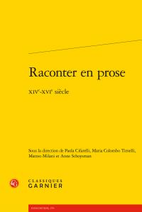 P. Cifarelli, M. Colombo Timelli, M. Milani, A. Schoysman (dir.), Raconter en prose (XIVe-XVIe s.)