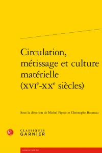 M. Figeac, C. Bouneau (dir.), Circulation, métissage et culture matérielle (XVIe-XXe s.)