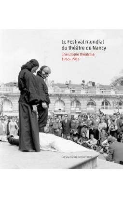J.-P. Thibaudat, Le Festival mondial du théâtre de Nancy : une utopie théâtrale (1963-1983)