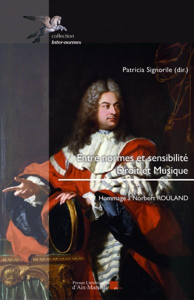 P. Signorile (dir.), Entre normes et sensibilité: Droit et Musique. Hommage à N. Rouland