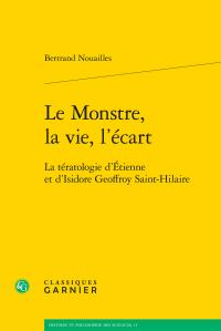 B. Nouailles, Le Monstre, la vie, l'écart. La tératologie d'Étienne et d'Isidore Geoffroy Saint-Hilaire