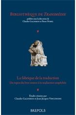 C. Galderisi, J.-J. Vincensini (éd.), La fabrique de la traduction. Du topos du livre source à la traduction empêchée