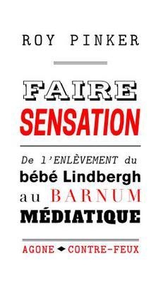 R. Pinker, Faire sensation. De l'enlèvement du bébé Lindbergh au barnum médiatique