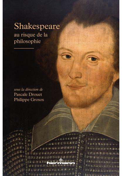 P. Drouet et Ph. Grosos (dir.), Shakespeare au risque de la philosophie
