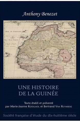 Anthony Benezet, Histoire de la Guinée (1771, éd. M.-J. Rossignol et B. Van Ruymbeke)
