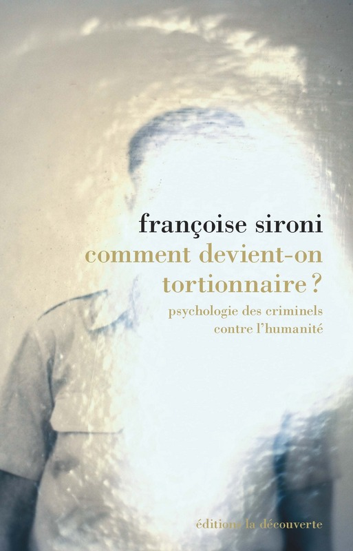 F. Sironi, Comment devient-on tortionnaire ?