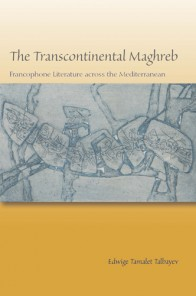 E. Tamalet Talbayev, The Transcontinental Maghreb: Francophone Literature across the Mediterranean