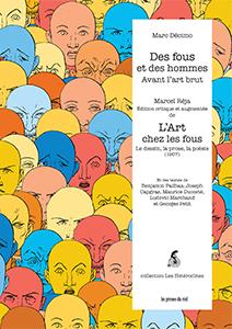 M. Décimo, Des fous et des hommes avant l'art brut, suivi de Marcel Réja : L'Art chez les fous. Le dessin, la prose, la poésie (1907)