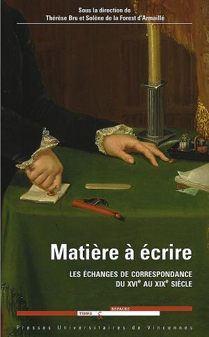 T. Bru, S. de la Forest d'Armaillé, Matière à écrire. Les échanges de correspondance du XVIe au XIXe siècle