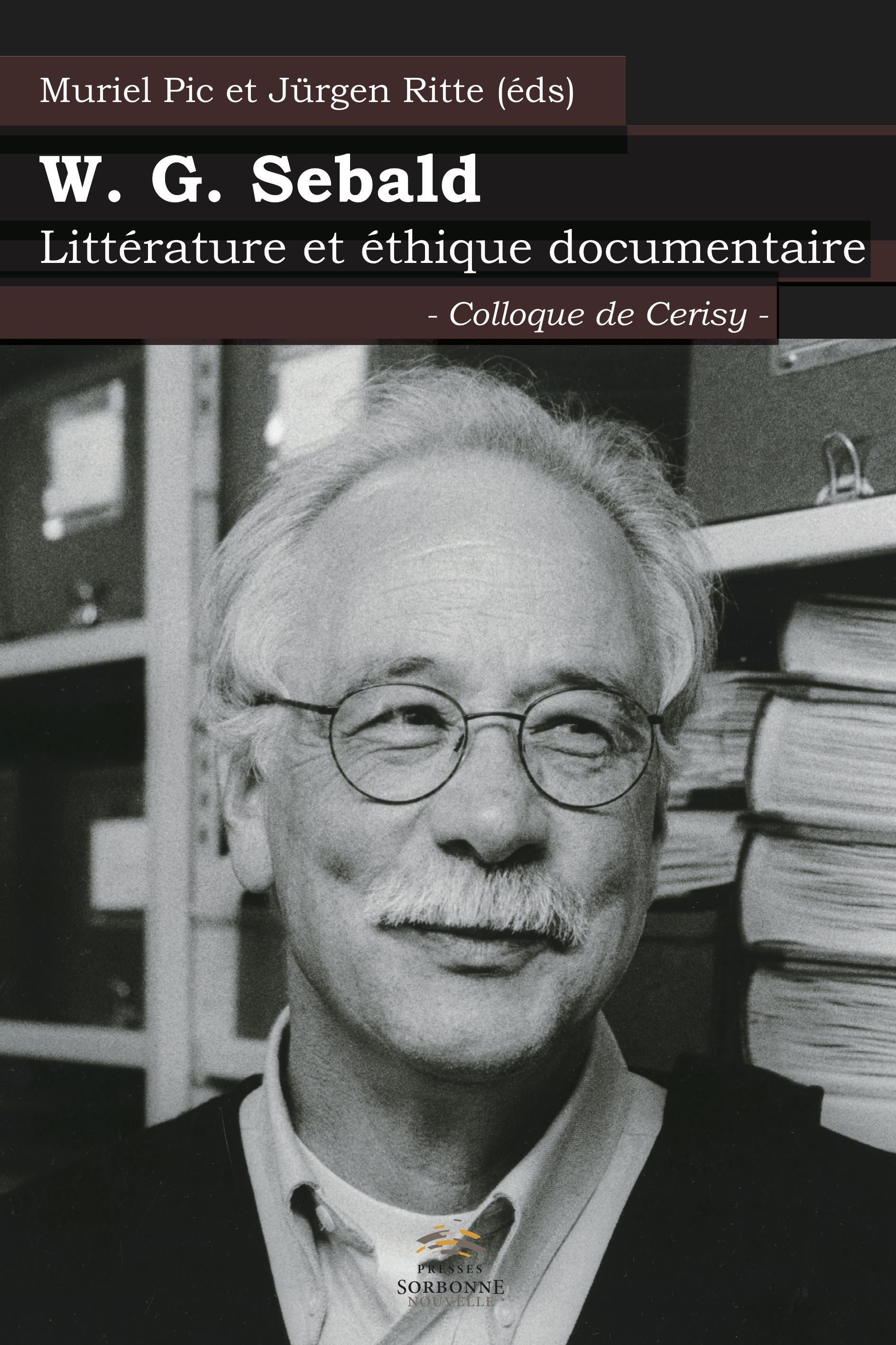 M. Pic, J. Ritte (dir.), W. G. Sebald. Littérature et éthique documentaire