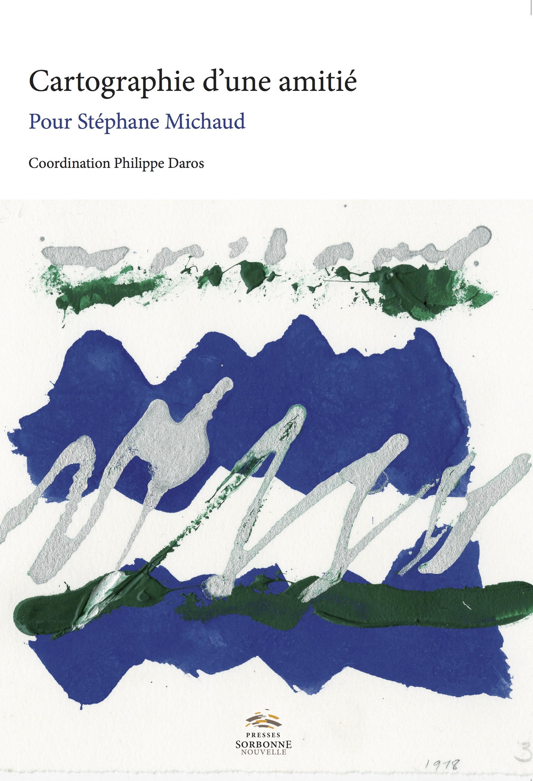 Ph. Daros (dir.), Cartographie d'une amitié. Pour Stéphane Michaud
