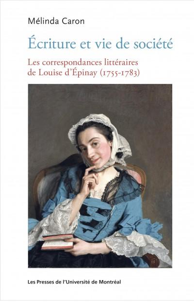 M. Caron, Écriture et vie de société. Les correspondances littéraires de Louise d'Épinay