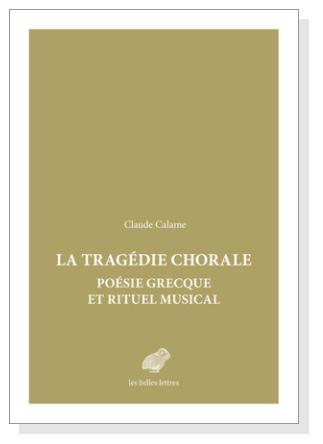 Cl. Calame, La Tragédie chorale. Poésie grecque et rituel musical