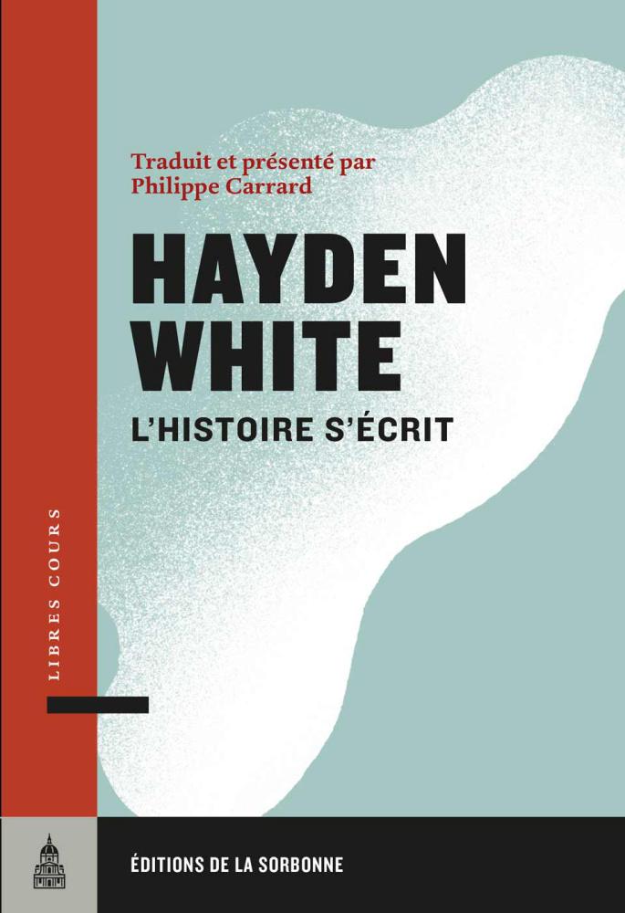 H. White, L'Histoire s'écrit (traduit et présenté par P. Carrard)