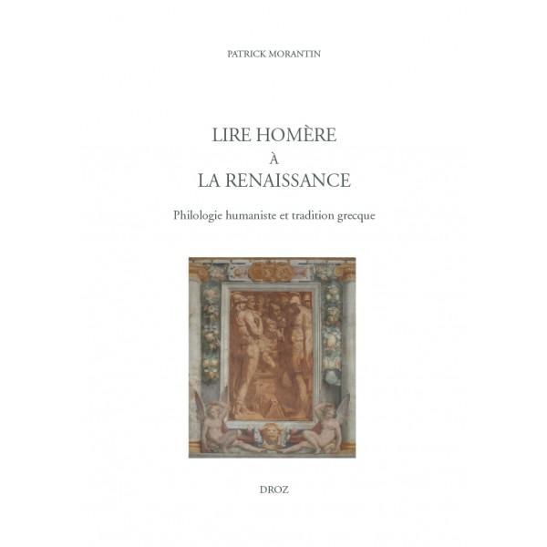 P. Morantin, Lire Homère à la Renaissance. Philologie humaniste et tradition grecque