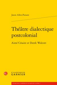 J. Allen-Paisant, Théâtre dialectique postcolonial : Aimé Césaire et Derek Walcott