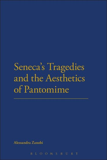 A. Zanobi, Seneca's Tragedies and the Aesthetics of Pantomime