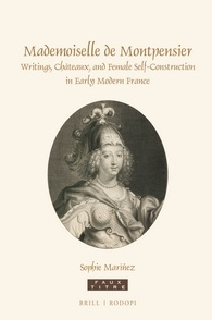 S. Maríñez, Mademoiselle de Montpensier. Writings, Châteaux, and Female Self-Construction in Early Modern France